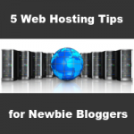 5 web hosting tips for newbie bloggers