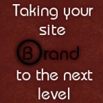 Taking Your Site Brand To The Next Level