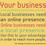 Remember To Create Presence For Your Business BOTH Online AND Locally!