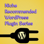 Niche Recommended WordPress Plugin Series: Blogs About Blogging