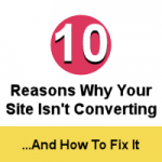 eBook: 10 Reason Why Your Site Isn't Converting and How To Fix It