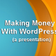 makingmoneywithwordpress-fb-600x315-img