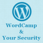 WordCamps: Let's Talk About Security