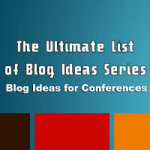 Blog Ideas for Conferences