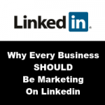 Why Every Business SHOULD Be Marketing On Linkedin