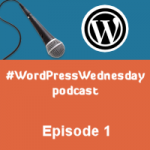 The #WordPressWednesday Podcast at Blondish.net – Episode 1