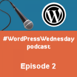 The #WordPressWednesday Podcast at Blondish.net – Episode 2