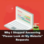 """Why I Stopped Answering """"Please Look At My Website"""" Requests"""
