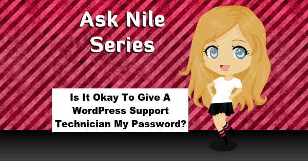 ask-nile-series-isitokaytogiveawordpresssupporttechnicianmypassword-600x315