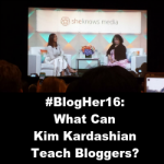 #BlogHer16: What Can Kim Kardashian Teach Bloggers?