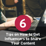 6 Tips on How to Get Influencers to Share Your Content
