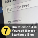 7 Questions to Ask Yourself Before Starting a Blog