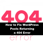 How to Fix WordPress Posts Returning a 404 Error